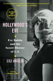 Hollywood's Eve : Eve Babitz and the Secret History of L.A.