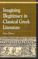 Imagining Illegitimacy in Classical Greek Literature PDF