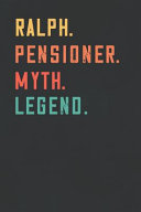 Ralph. Pensioner. Myth. Legend.