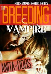 The Breeding Vampire (Rough Vampire Breeding Erotica)