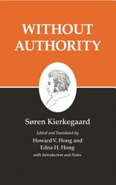 Kierkegaard's Writings, XVIII, Volume 18: Without Authority: Without Authority