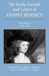 The Early Journals and Letters of Fanny Burney: Volume V, 1782-1783