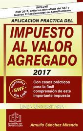 APLICACION PRACTICA DEL IMPUESTO AL VALOR AGREGADO 2017: Con casos prácticos para la fácil comprensión de este importante impuesto