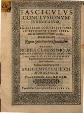 Fasciculus conclusionum iuridicarum ex septimo codicis Iustinianei potissimum libro, quatenus de sententiis tractat, desumptus & selectus
