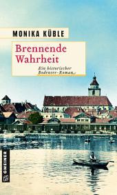 Brennende Wahrheit: Ein historischer Bodensee-Roman