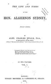 The Life and Times of the Hon. Algernon Sydney, 1622-1683: Volume 1