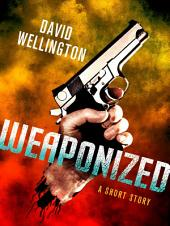 Weaponized: A Novella: A Novella