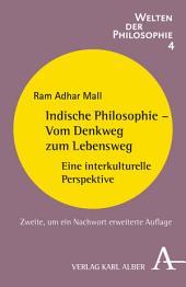 Indische Philosophie - Vom Denkweg zum Lebensweg: Eine interkulturelle Perspektive