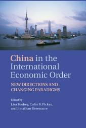 China in the International Economic Order: New Directions and Changing Paradigms