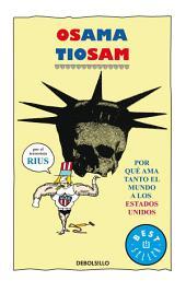 Osama Tío Sam: Por qué ama tanto el mundo a los Estados Unidos