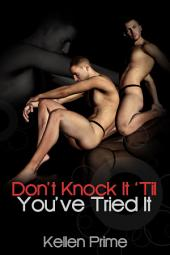 Don't Knock It 'Til You've Tried It : Gay Erotica Sex: (Adults Only Erotica)