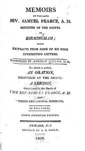 Memoirs of the late Rev. Samuel Pearce, A.M. minister of the gospel in Birmingham: with extracts from some of his most interesting letters ... To which is added, an oration ...
