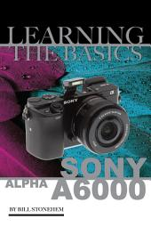Sony Alpha A6000: Learning the Basics
