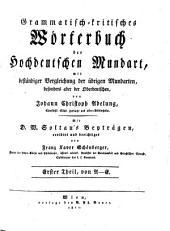 Grammatisch-kritisches Wörterbuch der hochdeutschen Mundart: mit beständiger Vergleichung der übrigen Mundarten, besonders aber der oberdeutschen. A - E. 1