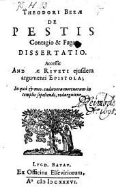 De Pestis Contagio & Fuga, Dissertatio. Accessit Andreae Riveti ejusdem argumenti Epistola (etc.)