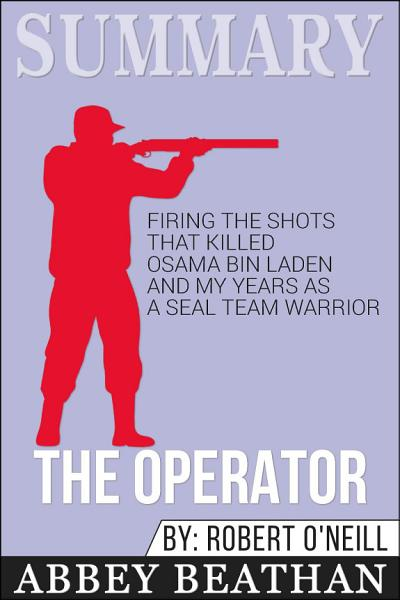 Download Summary  The Operator  Firing the Shots that Killed Osama     Book