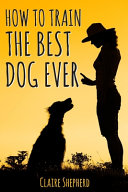 How To Train The Best Dog Ever PDF