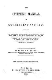 The citizens' manual of government and law: comprising the elementary principles of civil government; a practical view of the state governments, and of the government of the United States; a digest of common and statutory law, and of the law of nations; and a summary of parliamentary rules for the practice of deliberative assemblies