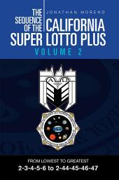 THE SEQUENCE OF THE CALIFORNIA SUPER LOTTO PLUS: FROM LOWEST TO GREATEST 2-3-4-5-6 to 2-44-45-46-47, Volume 2