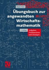 Übungsbuch zur angewandten Wirtschaftsmathematik: Aufgaben, Testklausuren und Lösungen, Ausgabe 3