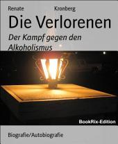 Die Verlorenen: Der Kampf gegen den Alkoholismus