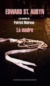 La madre (Las novelas de Patrick Melrose 2)