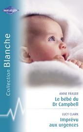 Le bébé du Dr Campbell - Imprévu aux urgences (Harlequin Blanche)