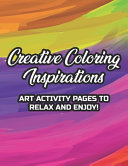 Creative Coloring Inspirations Art Activity Pages To Relax And Enjoy!