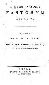 P. Ovidii Nasonis Fastorum libri VI.