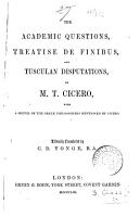 The Academic Questions  Treatise De Finibus  and Tusculan Disputations of M  T  Cicero  with a Sketch of the Greek Philosophers Mentioned by Cicero  Literally Translated by C  D  Yonge PDF
