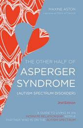 The Other Half of Asperger Syndrome (Autism Spectrum Disorder): A Guide to Living in an Intimate Relationship with a Partner who is on the Autism Spectrum Second Edition, Edition 2
