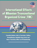 International Effects of Albanian Transnational Organized Crime  Toc    Cannabis Market  Link to Terrorism  Taliban  Paramilitaries  Medellin Drug Car PDF