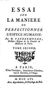 Essai sur la manière de perfectionner l'espèce humaine: Volume2