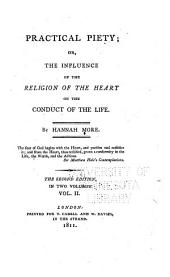 Practical Piety: Or, The Influence of the Religion of the Heart on the Conduct of the Life, Volume 2