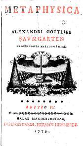 Metaphysica Alexandri Gottlieb Baumgarten ...