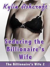 Seducing the Billionaire's Wife (Lesbian Erotica) - The Billionaire's Wife #2