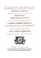 Caelii Sedulii Opera omnia: ad mss. codd. vaticanos, aliosque, et ad veteres editiones recognita. : Prolegomenis, scholiis, et appendicibus illustrata a Faustino Arevalo ...