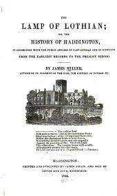 The Lamp of Lothian, Or, The History of Haddington: In Connection with the Public Affairs of East Lothian and of Scotland : from the Earliest Records to the Present Period