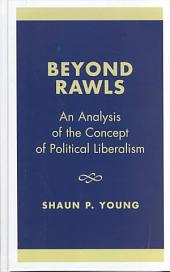 Beyond Rawls: An Analysis of the Concept of Political Liberalism