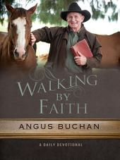 Walking by Faith: A daily devotional