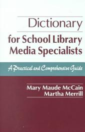 Dictionary for School Library Media Specialists: A Practical and Comprehensive Guide