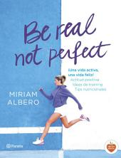Be real, not perfect: ¡Una vida activa, una vida feliz! Actitud positiva. Ideas de training. Tips nutricionales