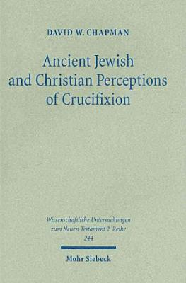 Ancient Jewish and Christian Perceptions of Crucifixion PDF