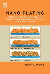 Nano Plating   Microstructure Formation Theory of Plated Films and a Database of Plated Films Book