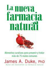 La nueva farmacia natural: Alimentos curativos para prevenir y tratar más de 75 males comunes