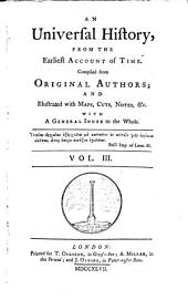 An Universal History From The Earliest Account of Time: Compiled from Original Authors And Illustrated with Maps, Cuts, Notes Etc. With A General Index to the Whole, Volume 3