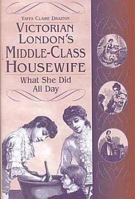Victorian London s Middle class Housewife PDF
