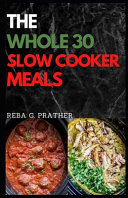 The Whole30 Slow Cooker Meals