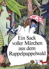 Ein Sack voller Märchen aus dem Rappelpappelwald: Ein Buch für Kinder von 6 bis 10 Jahren