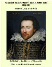 William Shakespeare  His Homes and Haunts PDF